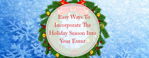 easy ways to incorporate the holiday season into your event
