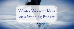 winter workouts on a wedding budget