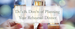 do's and don't of planning your rehearsal dinner